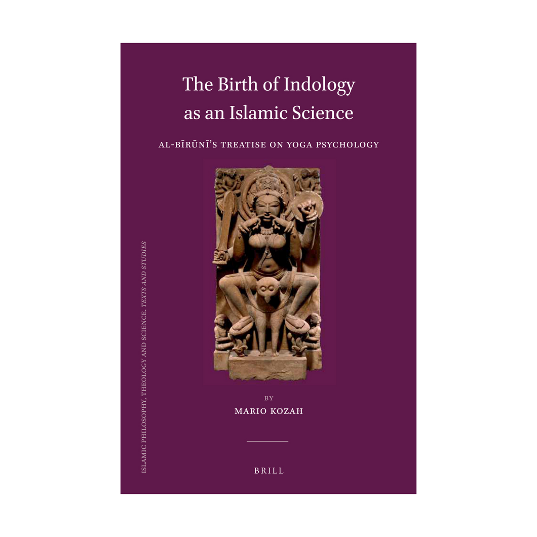 The Birth of Indology as an Islamic Science - Mario Kozah