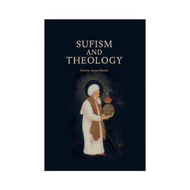Sufism and Theology - Edited by Ayman Shihadeh