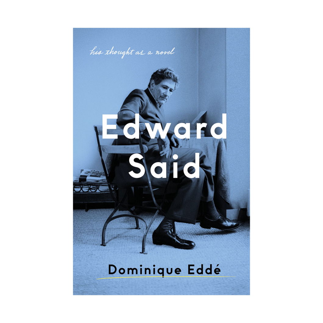 Edward Said: His Thought As a Novel - Dominique Eddé