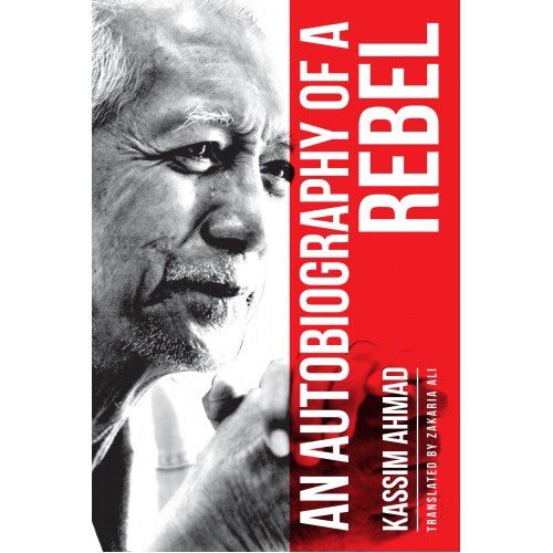 An Autobiography of a Rebel - Kassim Ahmad