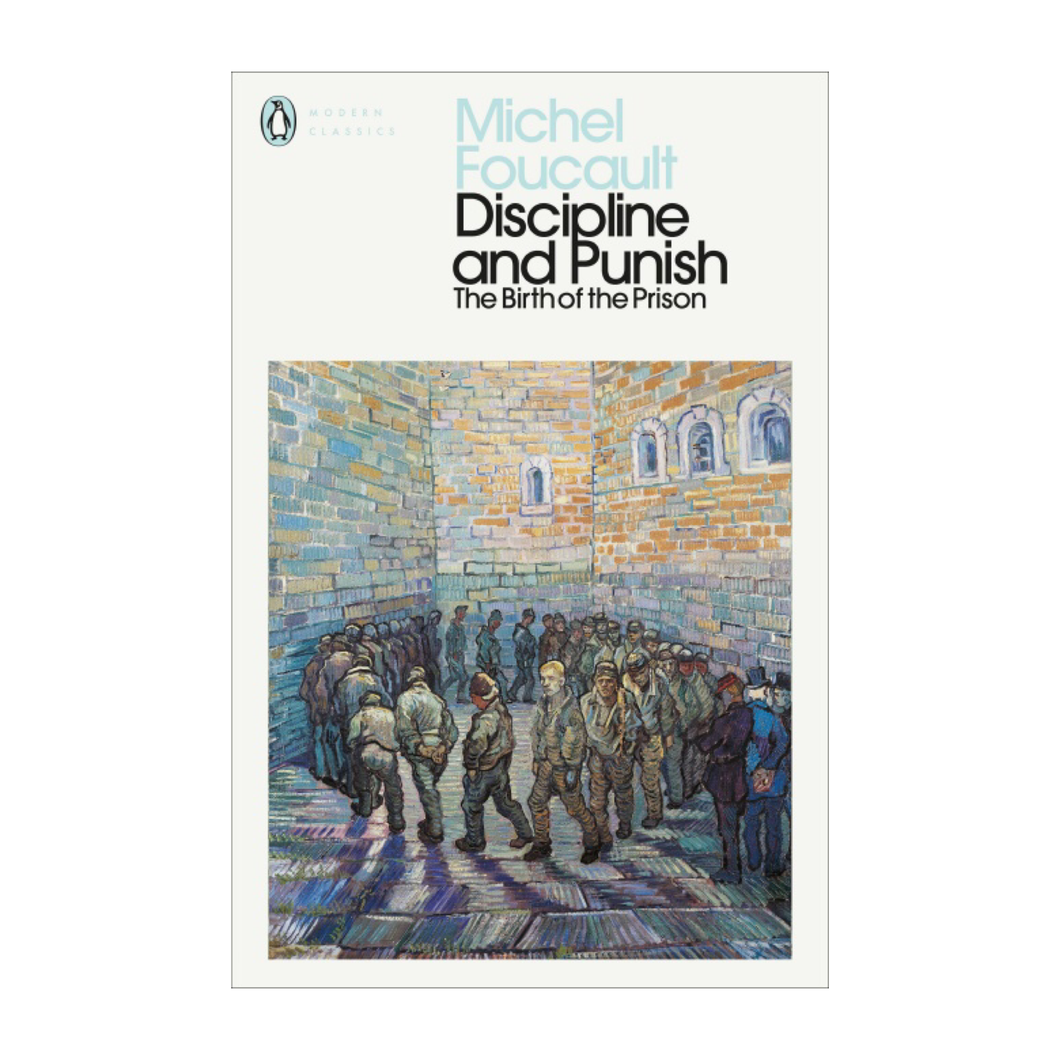 Discipline and Punish: The Birth of the Prison - Michel Foucault