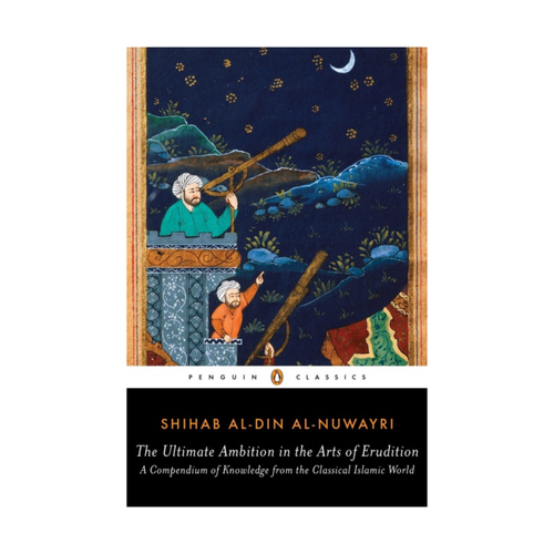 The Ultimate Ambition in the Arts of Erudition - Shihab al-Din al-Nuwayri