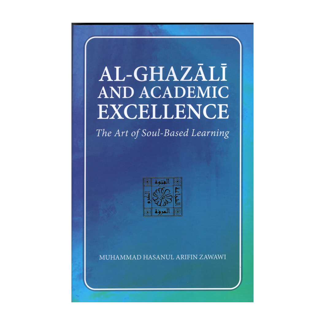 Al-Ghazali and Academic Excellence: The Art of Soul-Based Learning - Muhammad Hasanul Arifin Zawawi