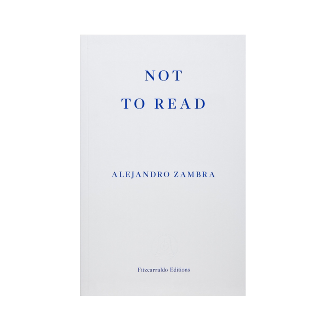 Not to Read - Alejandro Zambra