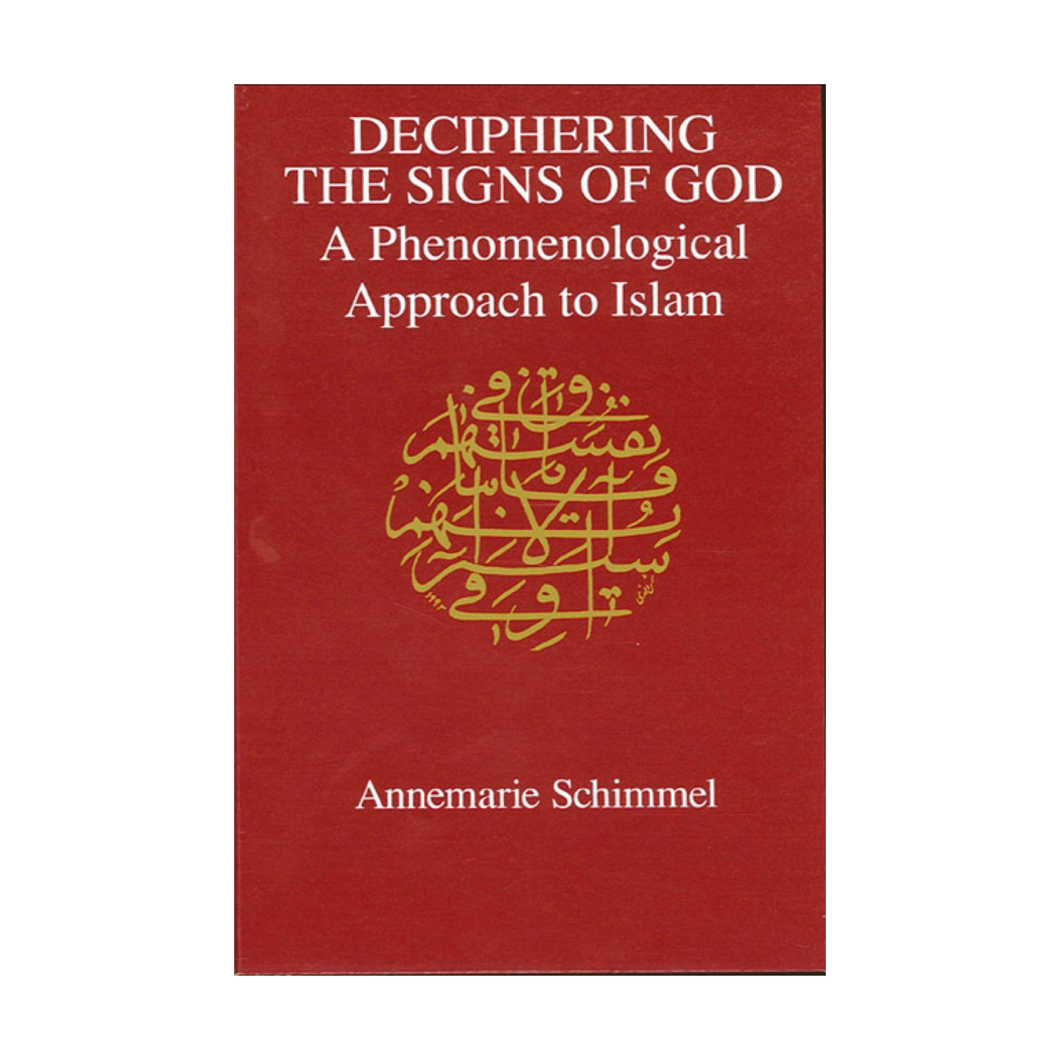 Deciphering the Signs of God: A Phenomenological Approach to Islam - Annemarie Schimmel