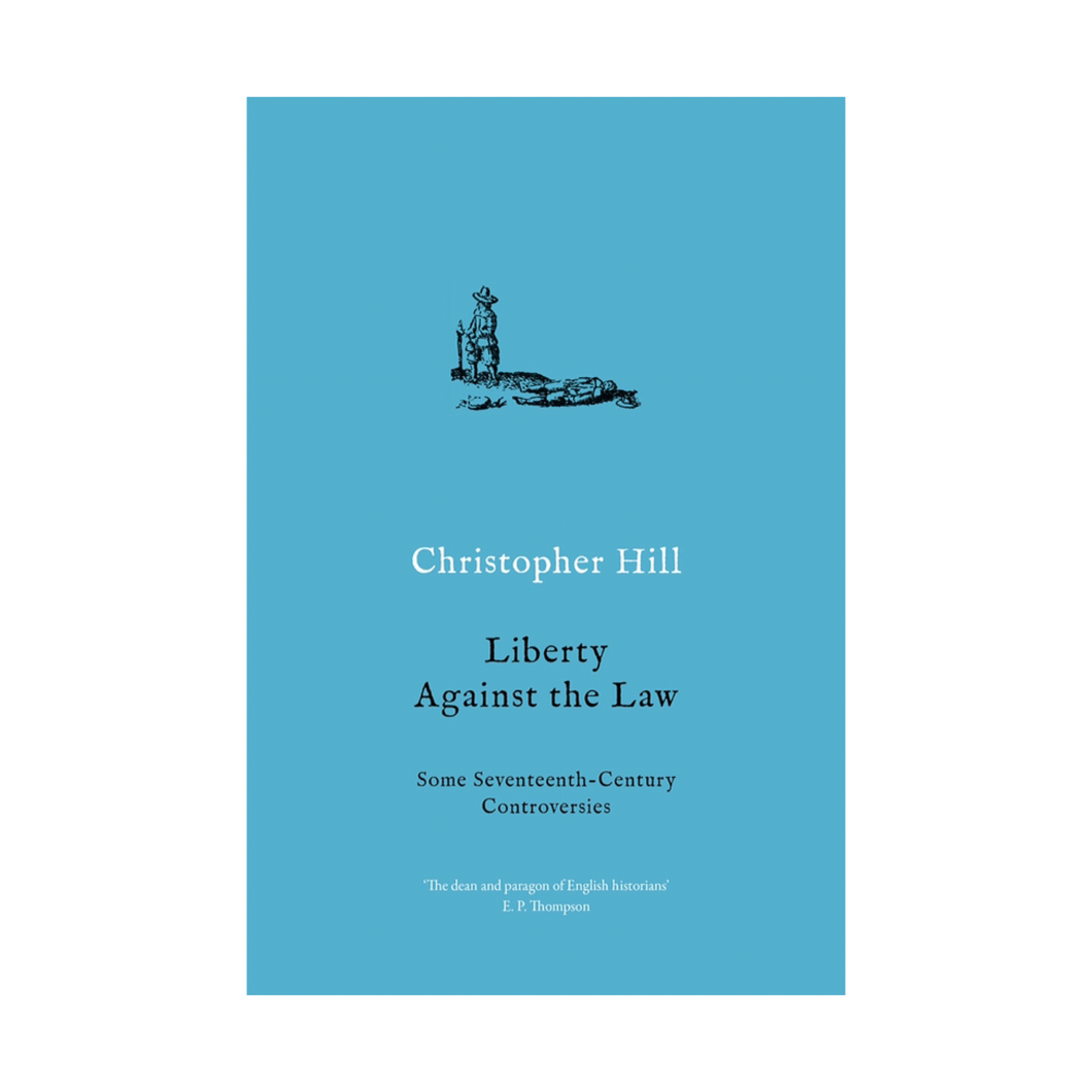 Liberty Against the Law: Some Seventeenth-Century Controversies - Christopher Hill