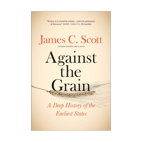 Against the Grain: A Deep History of the Earliest States - James C. Scott