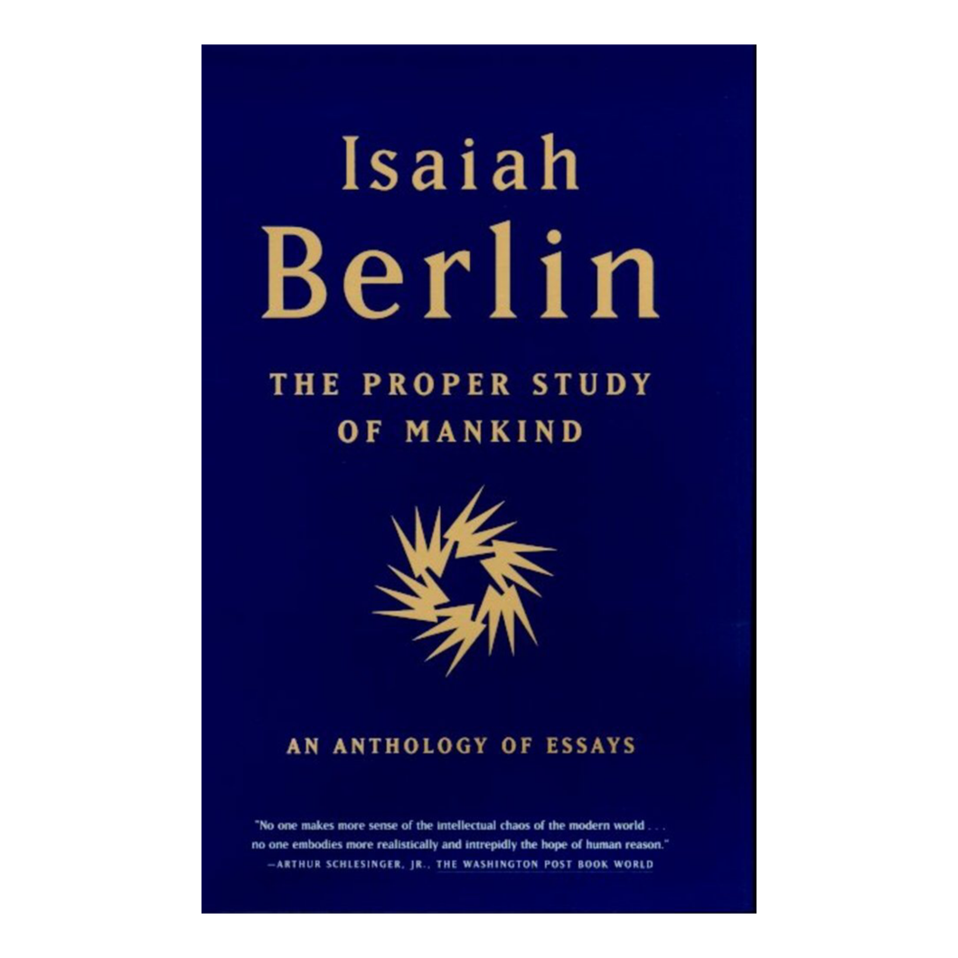 The Proper Study of Mankind: An Anthology of Essays - Isaiah Berlin
