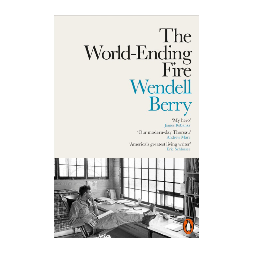 The World-Ending Fire: The Essential Wendell Berry - Wendell Berry
