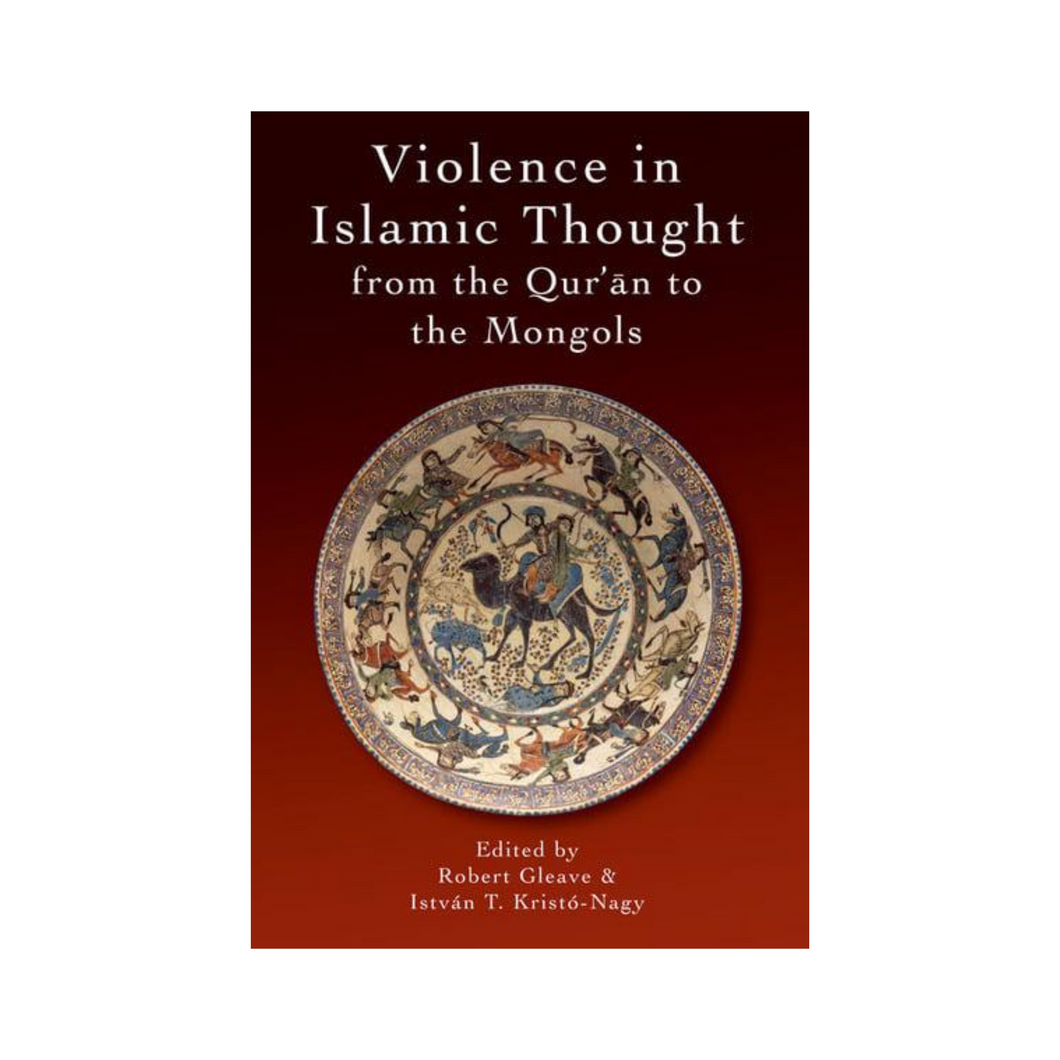 Violence in Islamic Thought: From the Qur'an to The Mongols
