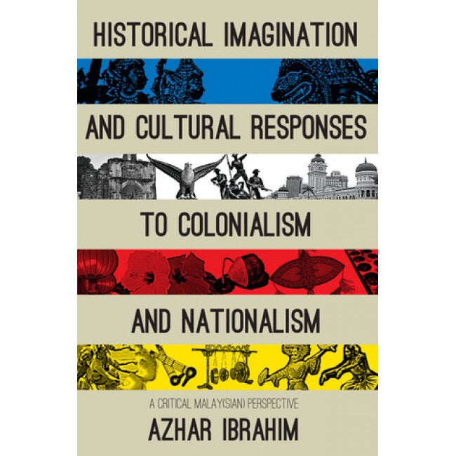 Historical Imagination and Cultural Responses to Colonialism and Nationalism - Azhar Ibrahim