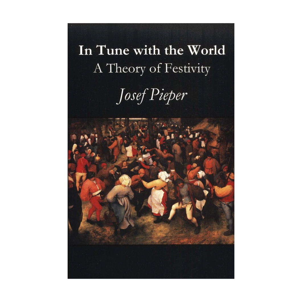 In Tune with the World: A Theory of Festivity - Josef Pieper