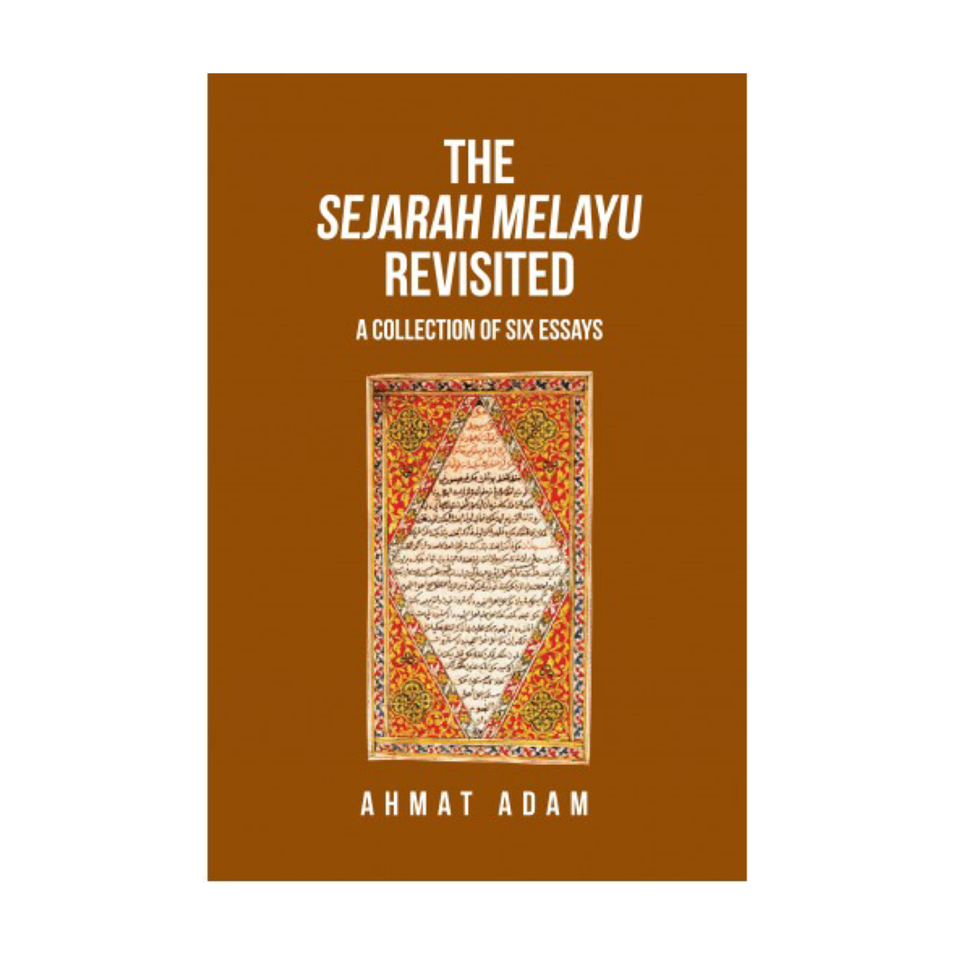 The Sejarah Melayu Revisited: A Collection of Six Essays - Ahmat Adam