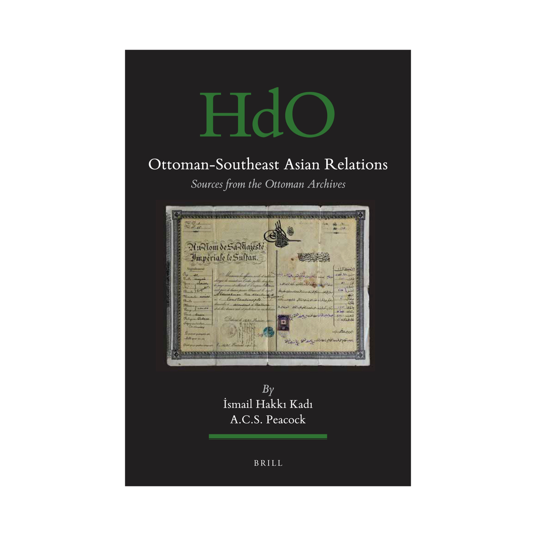 Ottoman-Southeast Asian Relations: Sources from the Ottoman Archives (2 volumes) - Ismail Hakki Kadi, A.C.S. Peacock