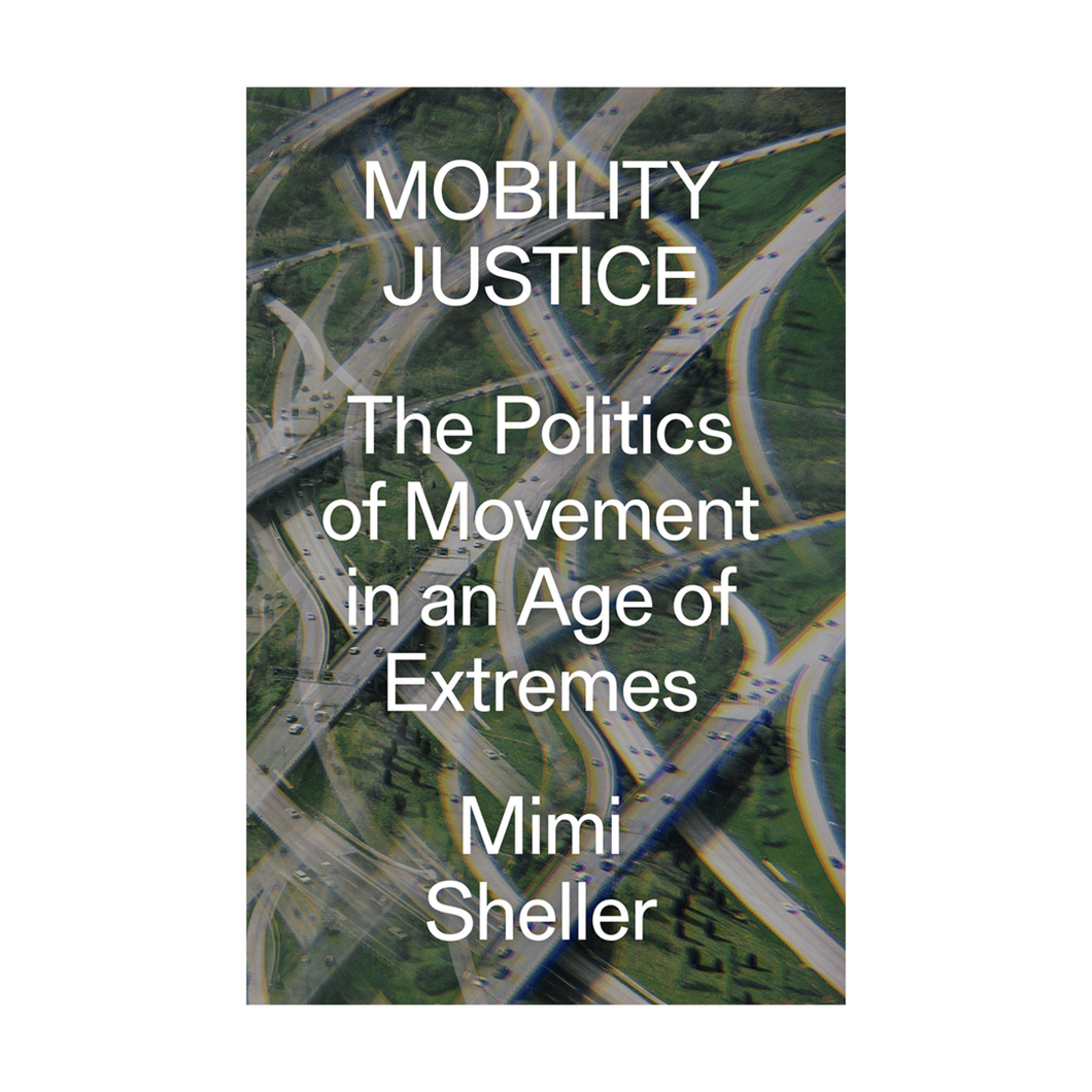 Mobility Justice: The Politics of Movement in an Age of Extremes - Mimi Sheller