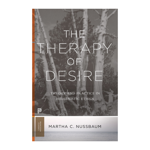 The Therapy of Desire: Theory and Practice in Hellenistic Ethics - Martha C. Nussbaum
