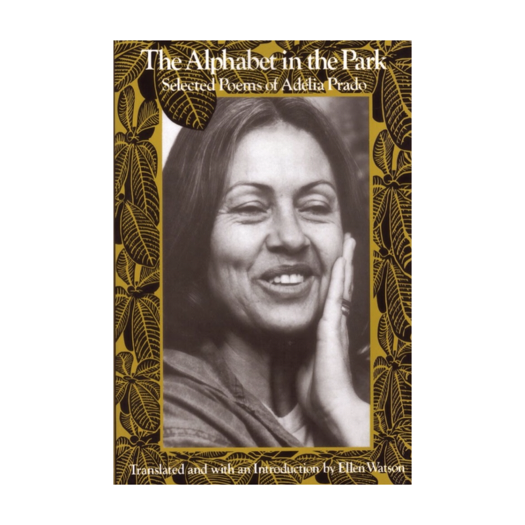 The Alphabet in the Park: Selected Poems - Adélia Prado