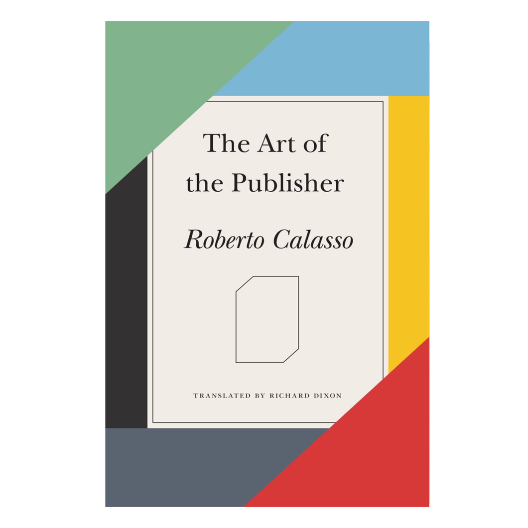 The Art of the Publisher - Roberto Calasso (tr. Richard Dixon)