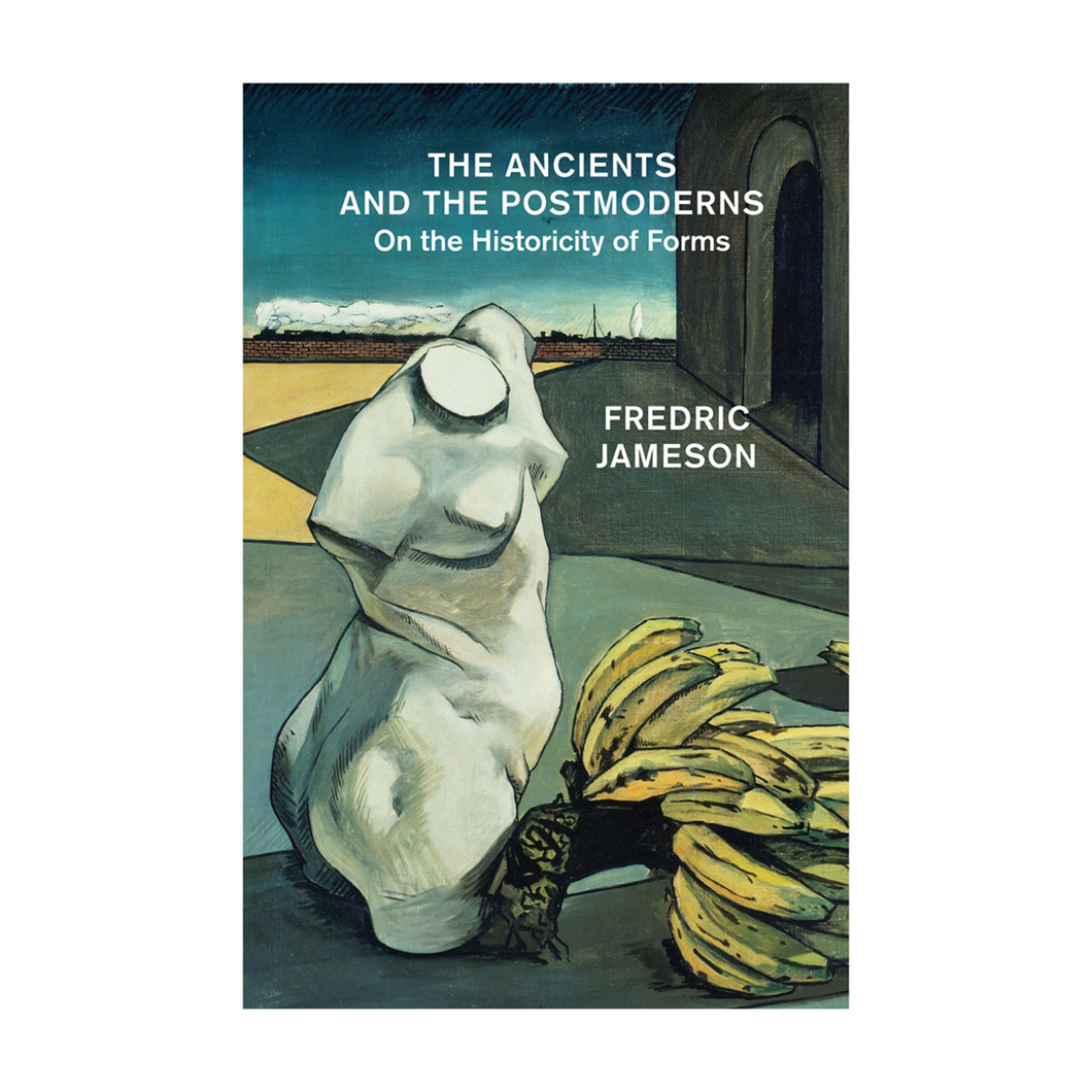 The Ancients and the Postmoderns: On the Historicity of Forms - Fredric Jameson