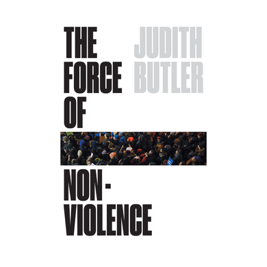 The Force of Non-Violence - Judith Butler