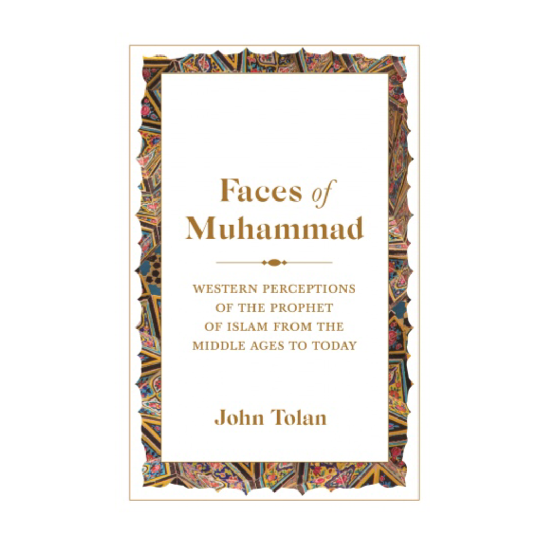 Faces of Muhammad: Western Perceptions of the Prophet of Islam from the Middle Ages to Today - John V. Tolan