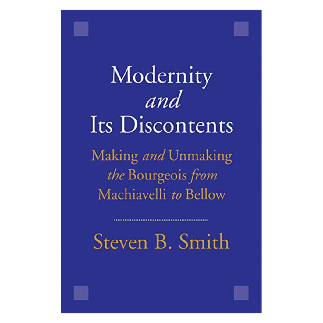 Modernity and Its Discontents - Steven B. Smith