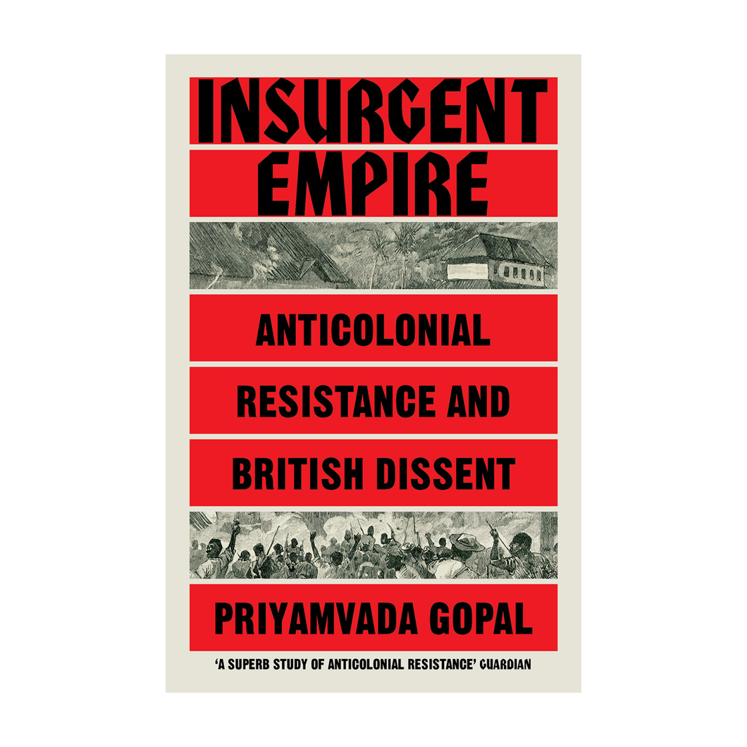 Insurgent Empire: Anticolonial Resistance and British Dissent - Priyamvada Gopal