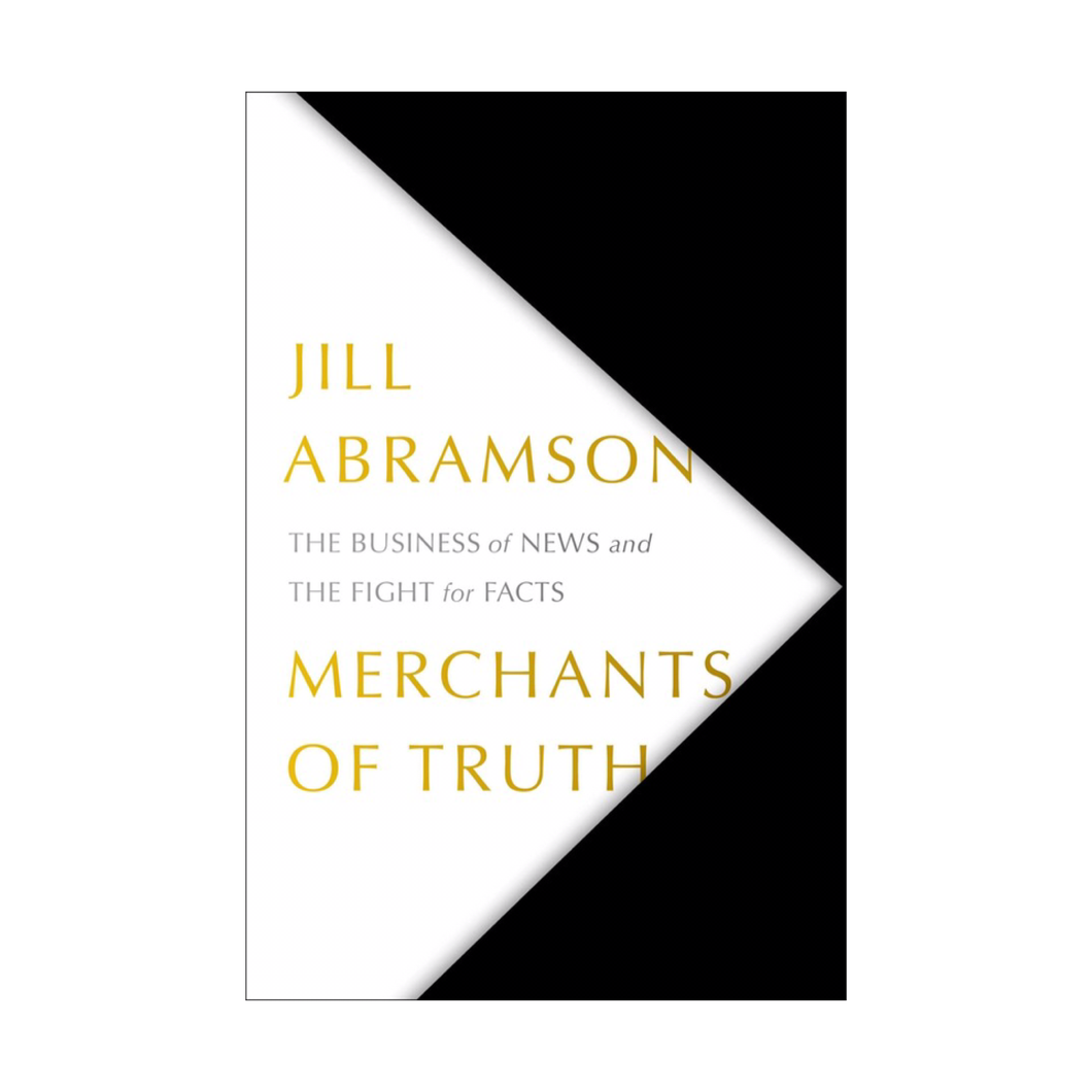 Merchants of Truth: The Business of News and the Fight for Facts - Jill Abramson