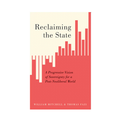 Reclaiming The State - William Mitchell & Thomas Fazi