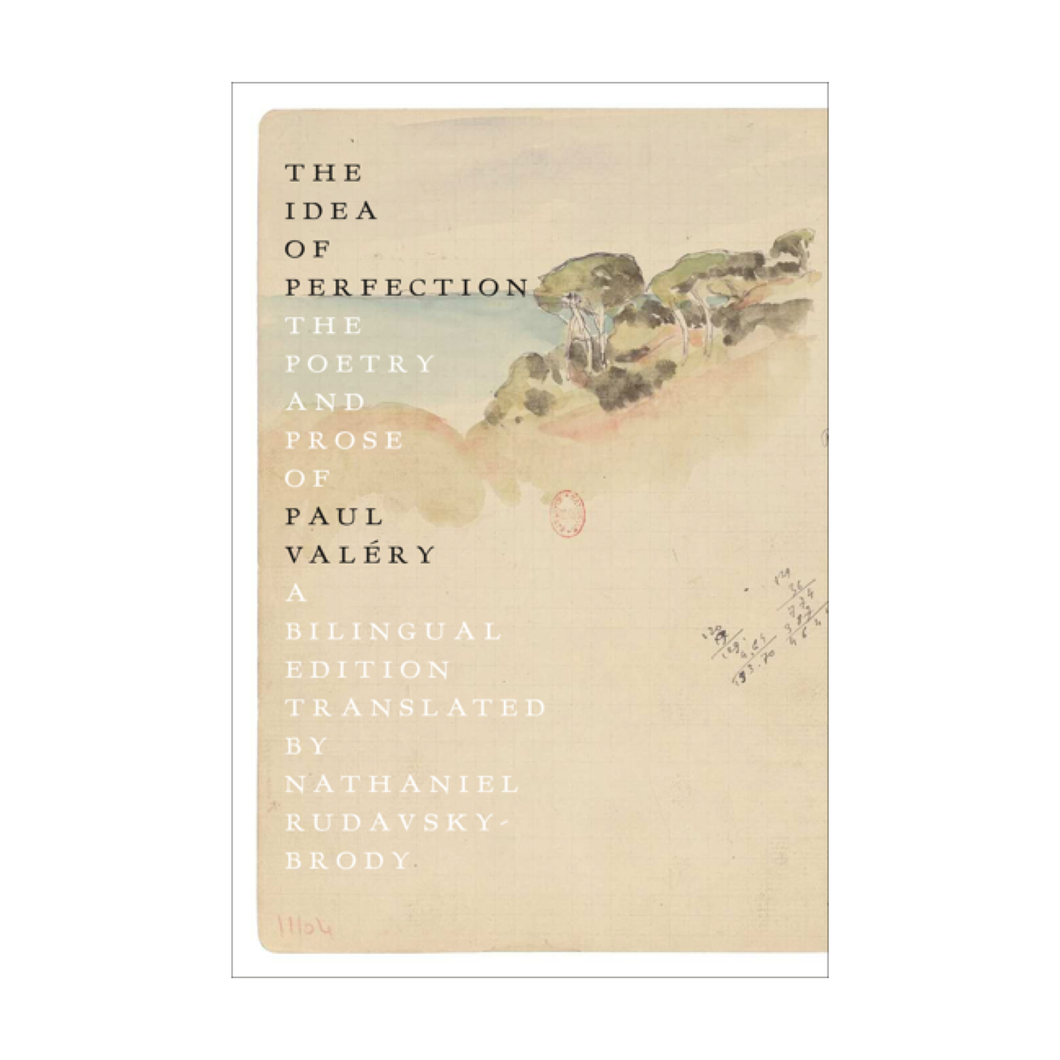 The Idea of Perfection: The Poetry and Prose of Paul Valéry - Trans. Nathaniel Rudavsky-Brody