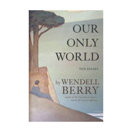 Our Only World  - Wendell Berry