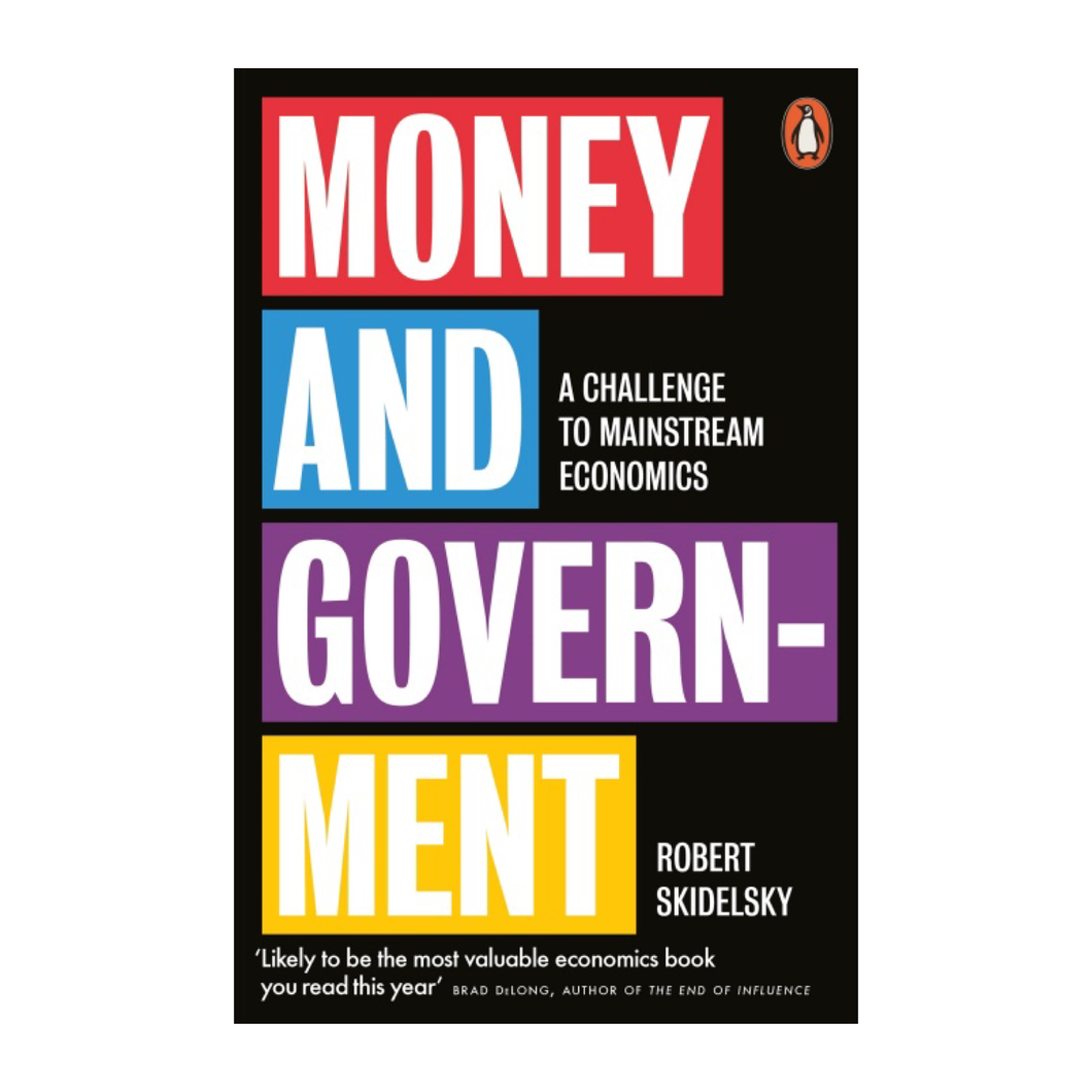 Money and Government: A Challenge to Mainstream Economics - Robert Skidelsky