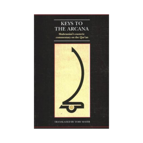 Keys to The Arcana: Shahrastānī's Esoteric Commentary on The Quran