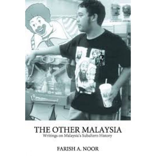 The Other Malaysia: Writings on Malaysia's Subaltern History - Farish A. Noor