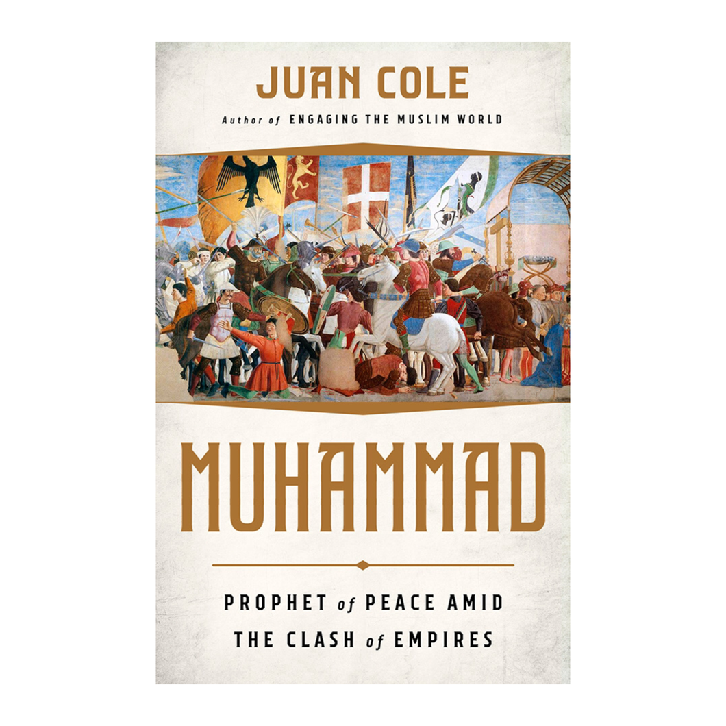 Muhammad: Prophet of Peace Amid the Clash of Empires - Juan Cole