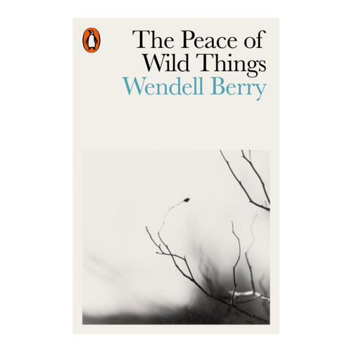 The Peace of Wild Things and Other Poems - Wendell Berry