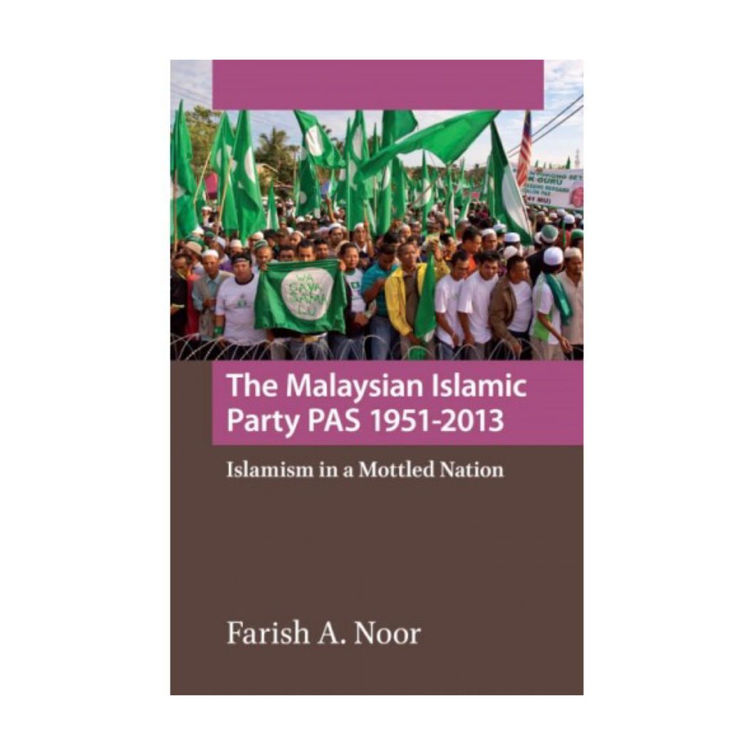 The Malaysian Islamic Party: PAS 1951-2013 - Farish A. Noor