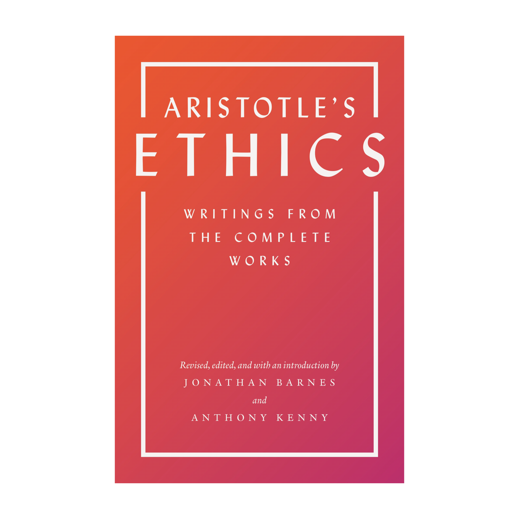Aristotle's Ethics: Writings from the Complete Works - Ed. Jonathan Barnes, Anthony Kenny