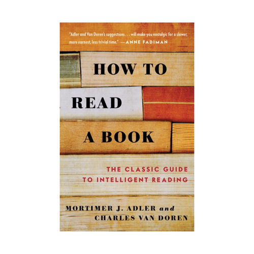 How to Read a Book: The Classic Guide to Intelligent Reading - Mortimer J. Adler, Charles Van Doren