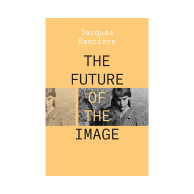The Future of the Image - Jacques Rancière