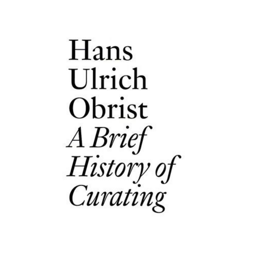 A Brief History of Curating - Hans Ulrich Obrist