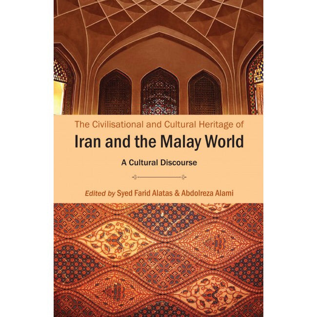 The Civilisational and Cultural Heritage of Iran and the Malay World -  Ed. Syed Farid Alatas & Abdolreza Alami