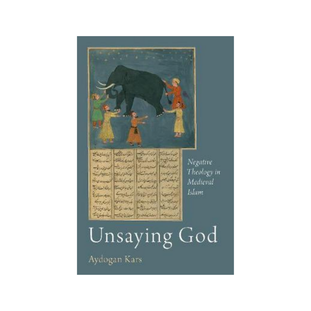 Unsaying God: Negative Theology in Medieval Islam - Aydogan Kars