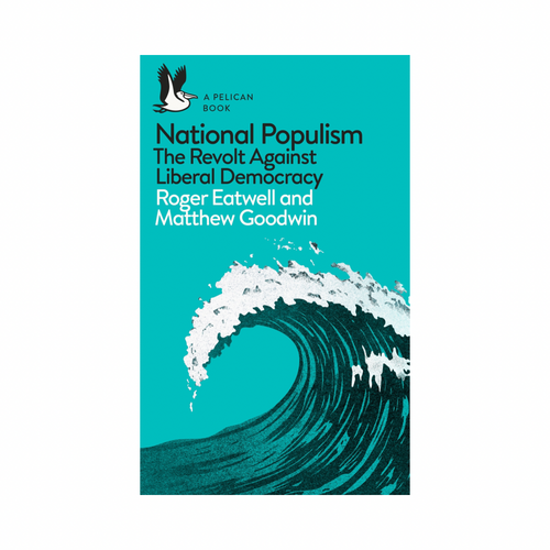 National Populism: The Revolt Against Liberal Democracy - Roger Eatwell & Matthew Goodwin