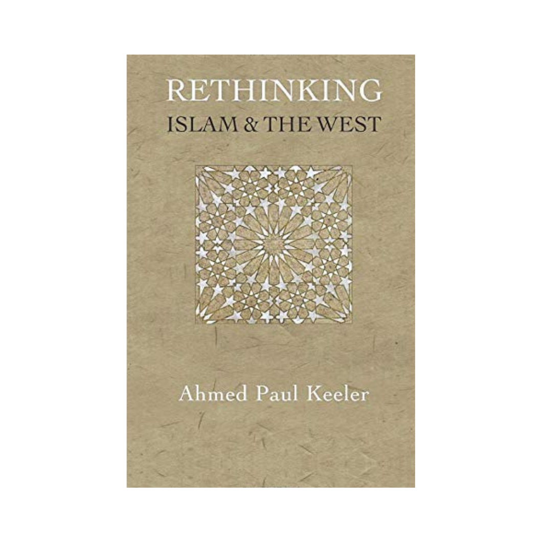 Rethinking Islam and the West: A New Narrative for the Age of Crises - Ahmed Paul Keeler