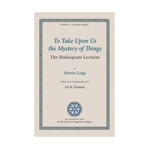 To Take Upon Us the Mystery of Things: The Shakespeare Lectures - Martin Lings