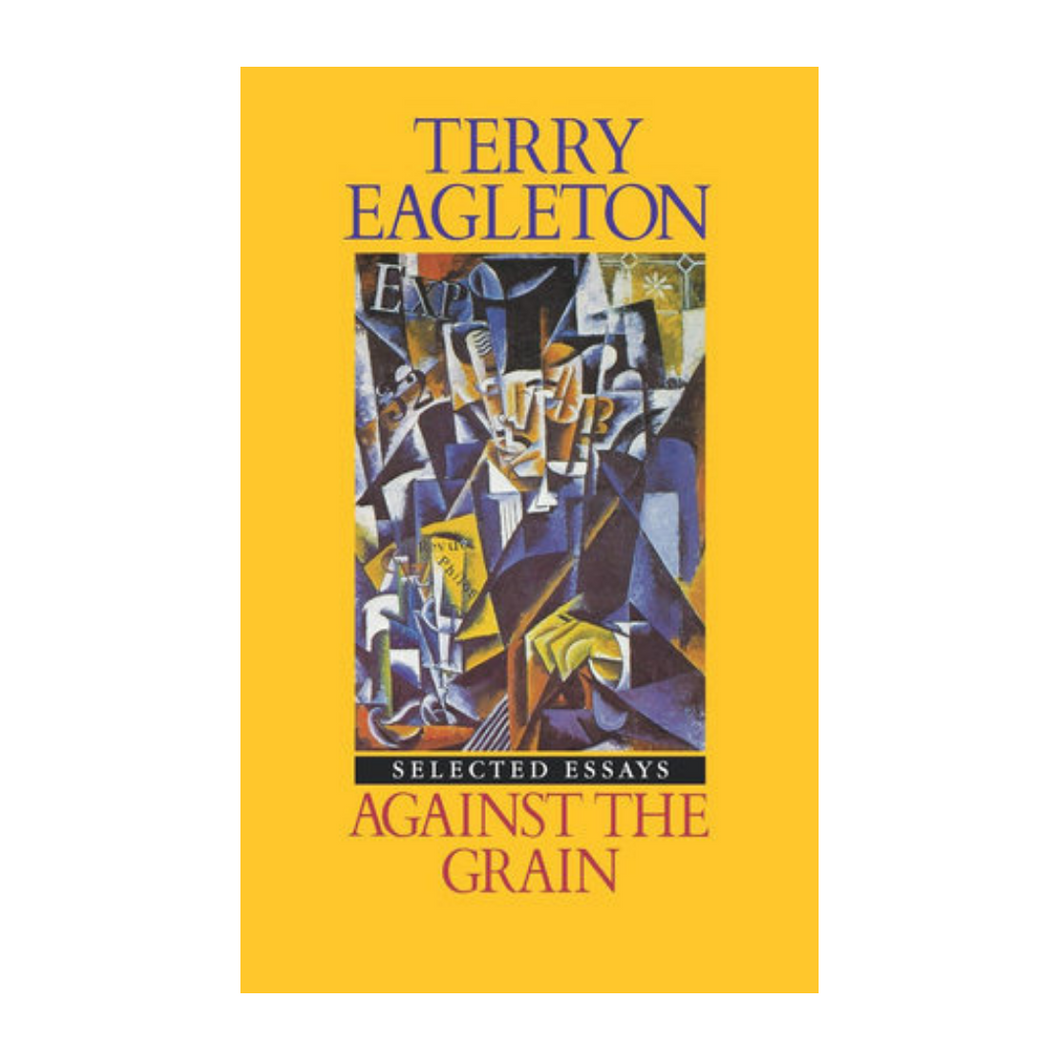 Against the Grain: Selected Essays - Terry Eagleton