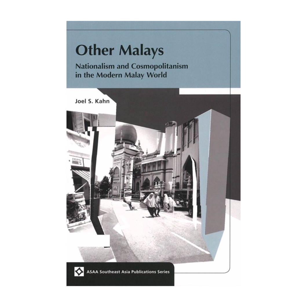 Other Malays: Nationalism and Cosmopolitanism in the Modern Malay World - Joel S. Kahn
