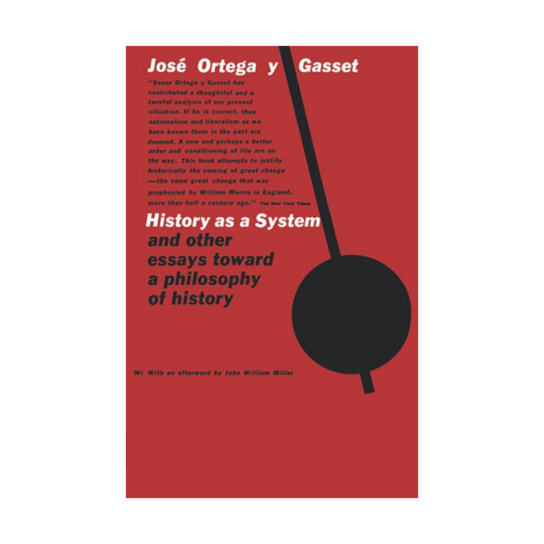History as a System and other Essays Toward a Philosophy of History - José Ortega y Gasset