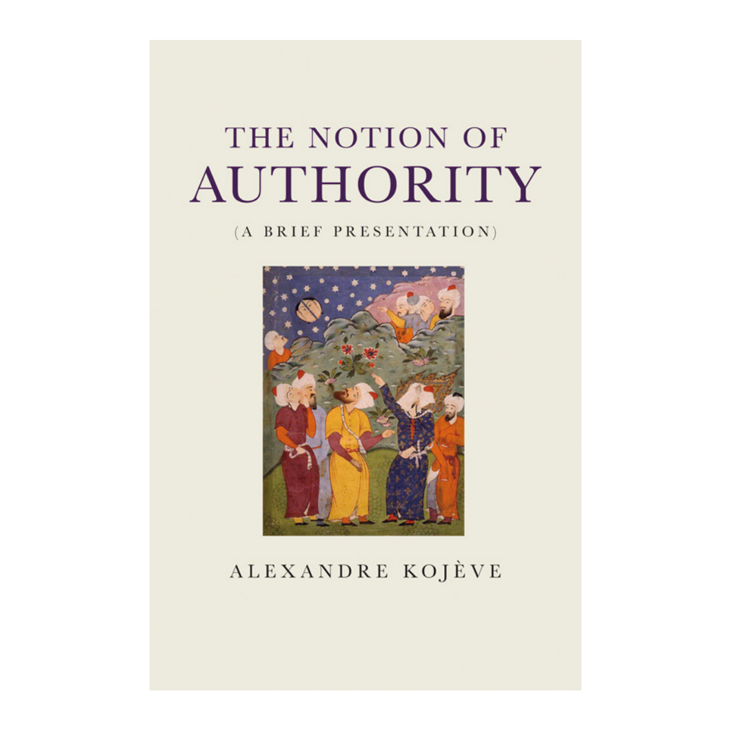The Notion of Authority: A Brief Presentation - Alexandre Kojève